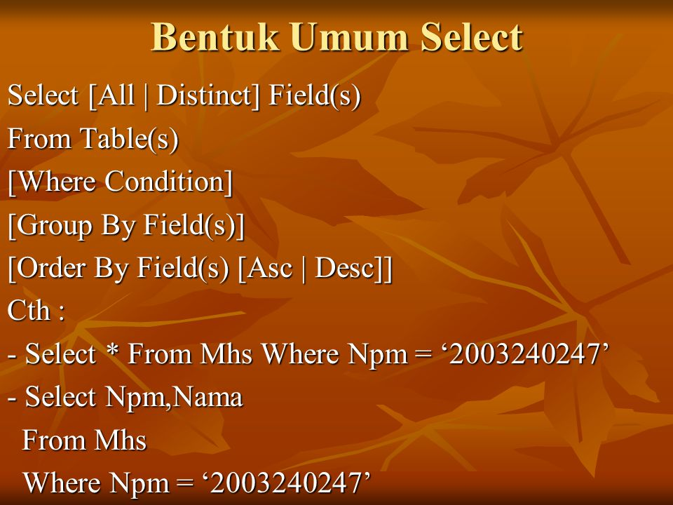 Bentuk Umum Select Select [All | Distinct] Field(s) From Table(s)